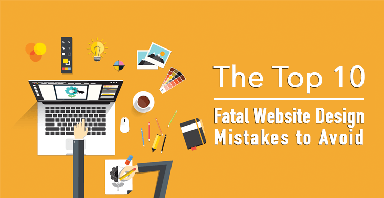 The Top 10 Fatal Website Design Mistakes To Avoid