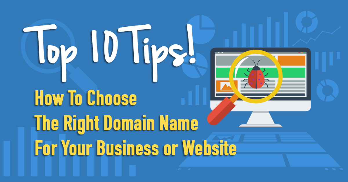 Top 10 Tips On How To Choose The Right Domain Name For Your Business or Website